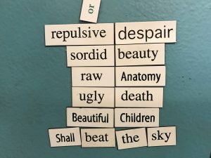"Fig. 2: Magnetic poetry words places together in a poem that says ""repulsive despair / sordid beauty / raw anatomy / ugly death / Beautiful Children / Shall beat the sky."""